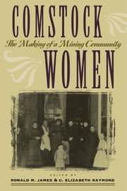 Comstock Women - The Making Of A Mining Community ebook by Ronald M. James, C. Elizabeth Raymond