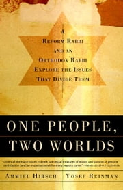 One People, Two Worlds - A Reform Rabbi and an Orthodox Rabbi Explore the Issues That Divide Them ebook by Ammiel Hirsch,Yaakov Yosef Reinman