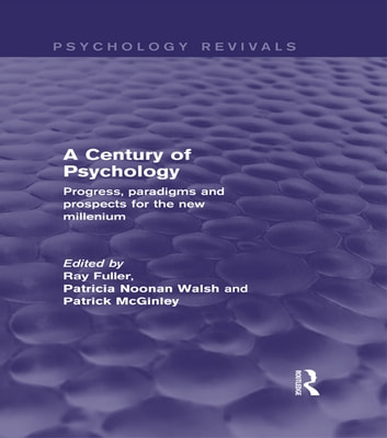 A Century of Psychology (Psychology Revivals) - Progress, paradigms and prospects for the new millennium ebook by Ray Fuller,Patricia Noonan Walsh,Patrick McGinley