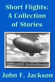 Short Flights: A Collection Of Stories ebook by John Jackson