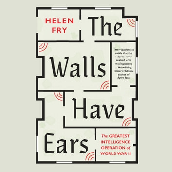 The Walls Have Ears - The Greatest Intelligence Operation of World War II audiobook by Helen Fry