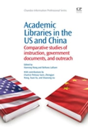 Academic Libraries in the US and China - Comparative Studies of Instruction, Government Documents, and Outreach ebook by Hanrong Wang,Bethany Latham