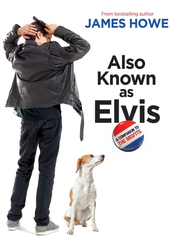 Also Known as Elvis ebook by James Howe