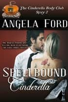 Spellbound Cinderella - The Cinderella Body Club, #3 ebook by Angela Ford