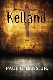 Kelland: A Novel ebook by Paul G Bens