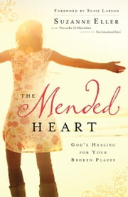 The Mended Heart - God's Healing for Your Broken Places ebook by Suzanne Eller,Susie Larson