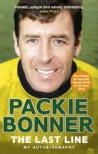 The Last Line: My Autobiography ebook by Packie Bonner