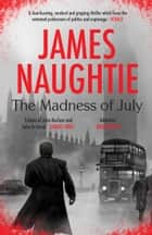 The Madness of July ebook by James Naughtie