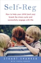 Help Your Child Deal With Stress – and Thrive - The transformative power of self-regulation ebook by Stuart Shanker