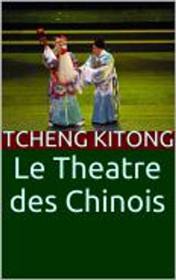 Le Théâtre des Chinois ebook by Tcheng Kitong