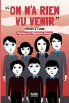 On n'a rien vu venir - Roman à 7 voix ebook by Collectif