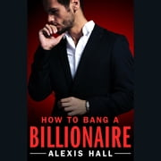 How to Bang a Billionaire audiobook by Alexis Hall