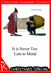 It is Never Too Late to Mend [Christmas Summary Classics] ebook by Charles Reade