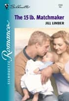The 15 Lb. Matchmaker (Mills & Boon Silhouette) ebook by Jill Limber