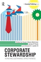 Corporate Stewardship - Achieving Sustainable Effectiveness ebook by Edward E. Lawler III, Susan Albers Mohrman, James O'Toole