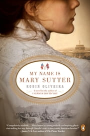 My Name Is Mary Sutter - A Novel ebook by Robin Oliveira