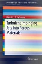 Turbulent Impinging Jets into Porous Materials ebook by Marcelo J.S. de Lemos
