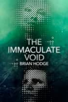The Immaculate Void ebook by Brian Hodge