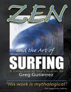 Zen and the Art of Surfing: A Collection of Short Stories ebook by Greg Gutierrez