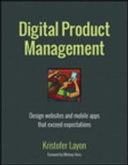 Digital Product Management - Design websites and mobile apps that exceed expectations ebook by Kristofer Layon