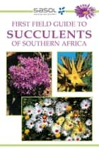 Sasol First Field Guide to Succulents of Southern Africa ebook by John Manning