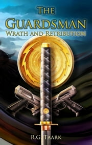 The Guardsman: Book 3: Wrath and Retribution ebook by R.G. Taark