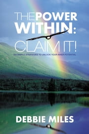 The Power Within: Claim It! - Six Simple Strategies to Unlock Your Inner Potential ebook by Debbie Miles