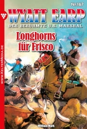 Wyatt Earp 167 - Longhorns für Frisco ebook by William Mark
