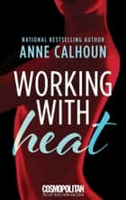 Working With Heat ebook by Anne Calhoun