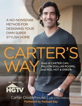 Carter's Way - A No-Nonsense Method for Designing Your Own Super Stylish Home ebook by Carter Oosterhouse,Chris Peterson