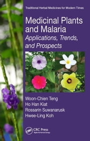 Medicinal Plants and Malaria: Applications, Trends, and Prospects ebook by Teng, Woon-Chien