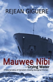 Mauwee Nibi - Crying Water ebook by Rejean Giguere