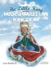 The Little King and His Marshmallow Kingdom ebook by Louis Rotella III
