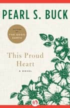 This Proud Heart ebook by Pearl S. Buck