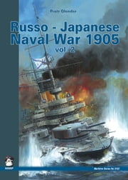 Russo-Japanese Naval War 1905 Vol. II ebook by Piotr Olender