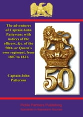 The adventures of Captain John Patterson - with notices of the officers, &c. of the 50th, or Queen's own regiment, from 1807 to 1821. ebook by Captain John Patterson