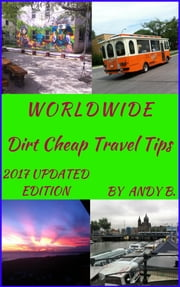 WORLDWIDE Dirt Cheap Travel Tips ebook by Andy B
