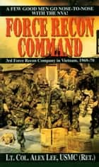 Force Recon Command - 3rd Force Recon Company in Vietnam, 1969-70 ebook by Alex Lee