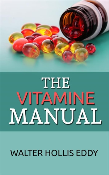 The Vitamine Manual ebook by Walter Hollis Eddy