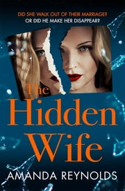 The Hidden Wife - The twisting, turning new psychological thriller that will have you hooked ebook by Amanda Reynolds