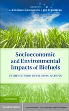 Socioeconomic and Environmental Impacts of Biofuels ebook by Alexandros Gasparatos,Per Stromberg
