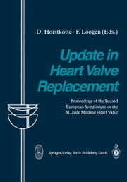 Update in Heart Valve Replacement - Proceedings of the Second European Symposium on the St. Jude Medical Heart Valve ebook by D. Horstkotte,F. Loogen