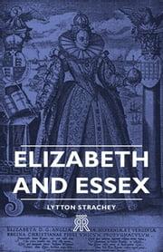 Elizabeth and Essex ebook by Lytton Strachey