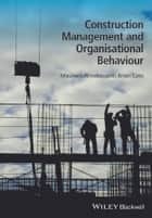 Construction Management and Organisational Behaviour ebook by Maureen Rhoden, Brian Cato