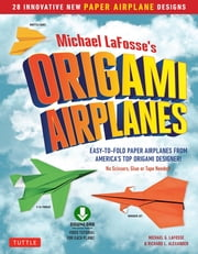 Planes for Brains - 28 Innovative Origami Airplane Designs: Includes Full-Color Origami Book with Downloadable Video Instructions ebook by Michael G. LaFosse,Richard L. Alexander