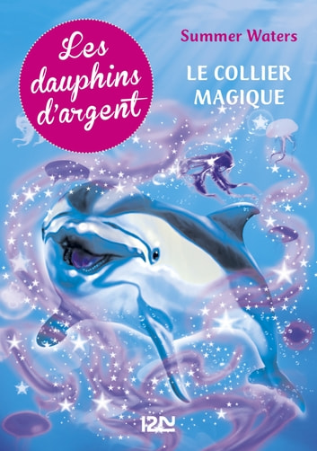 Les dauphins d'argent - tome 1 - Le collier magique ebook by Summer WATERS