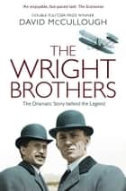 The Wright Brothers - The Dramatic Story-Behind-the-Story ebook by