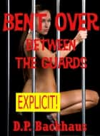 Bent Over Between the Guards (Double Penetration in the County Jail) ebook by DP Backhaus