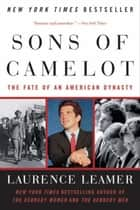 Sons of Camelot - The Fate of an American Dynasty ebook by Laurence Leamer