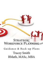 Strategic Workforce Planning - Guidance & Back-up Plans ebook by Tracey Smith
